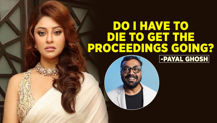 Payal Ghosh upset with Mumbai Police for the lack of progress in case against Anurag Kashyap | Bollywood Bubble
